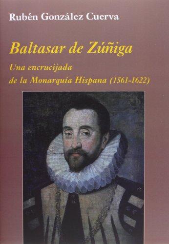 Descargar Libro Baltasar De Zúñiga (La Corte en Europa) de Rubén González Cuerva