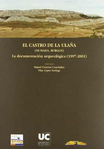El castro de La Ulaña (Humada, Burgos): La documentación arqueológica (1997-2001) (Historia) por Pilar López Noriega