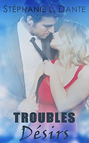 Troubles Désirs - Stephanie L. Dante