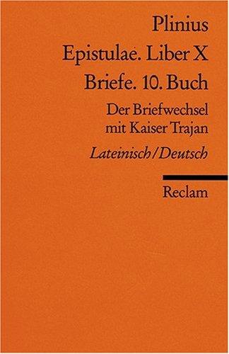 Epistulae. Liber X/Briefe. 10. Buch: Der Briefwechsel mit Kaiser Trajan. Lat./Dt.