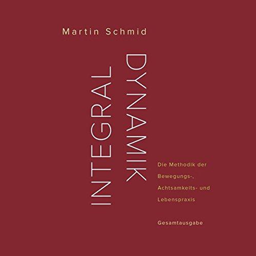 Integraldynamik: Die Methodik der Bewegungs-, Achtsamkeits- und Lebenspraxis. Gesamtausgabe