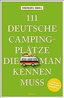111 deutsche Campingplätze, die man kennen muss: Reiseführer