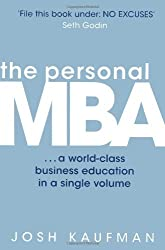 The Personal MBA: A World-Class Business Education in a Single Volume by Josh Kaufman (2011-02-01)