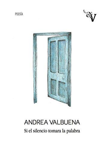 Si el Silencio Tomara la Palabra, Edición 1, Colección Valparaíso Poesía por ANDREA VALBUENA RODRÍGUEZ