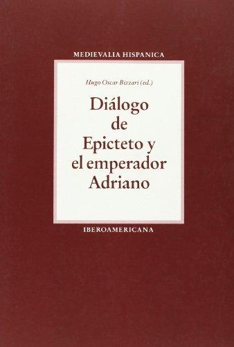 Diálogo de Epitecto y el emperador Adriano: derivaciones de un texto escolar en el siglo XIII (Medievalia Hispanica) por Hugo Bizzari
