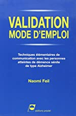 Validation mode d'emploi - Techniques élémentaires de communication avec les personnes atteintes de démence sénile de type Alzheimer. de Naomi Feil