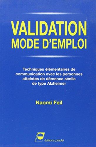 Validation mode d'emploi: Techniques élémentaires de communication avec les personnes atteintes de démence sénile de type Alzheimer.