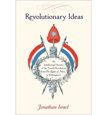 [(Revolutionary Ideas: An Intellectual History of the French Revolution from the Rights of Man to Robespierre)] [Author: Jonathan Israel] published on (March, 2014)