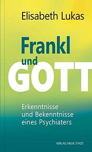 Frankl und Gott: Erkenntnisse und Bekenntnisse eines Psychiaters (Impulse)