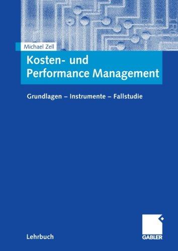 Kosten- und Performance Management: Grundlagen - Instrumente - Fallstudie (German Edition)