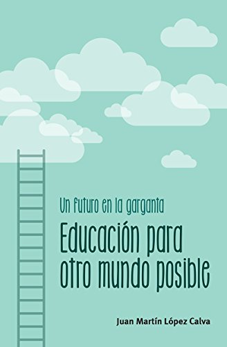 Un futuro en la garganta. Educación para otro mundo posible por Juan Martín López Calva