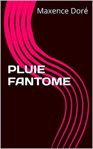 PLUIE FANTOME par Maxence Doré
