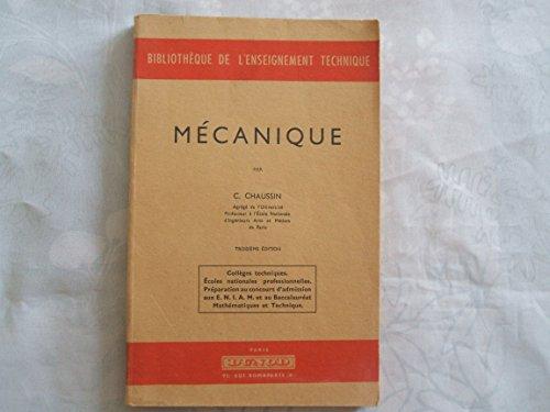 BIBLIOTHEQUE DE L'ENSEIGNEMENT TECHNIQUE//MECANIQUE PAR C.CHAUSSIN//AGREGE DE L'UNIVERSITE PROFESSEUR A L'ECOLE NATIONALE D'INGENIEURS ARTS ET METIERS DE PARIS//TROISIEME EDITION//COLLEGES TECHNIQUES. ECOLES NATIONALES PROFESSIONNELLES.PREPARATION AU CONCOURS D'ADMISSION AUX E.N.I.A.M. ET AU BACCALAUREAT MATHEMATIQUES ET TECHNIQUE//PARIS DUNOD //1956
