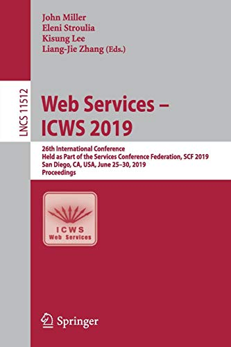 Web Services - ICWS 2019: 26th International Conference, Held as Part of the Services Conference Federation, SCF 2019, San Diego, CA, USA, June 25-30, ... Notes in Computer Science, Band 11512)