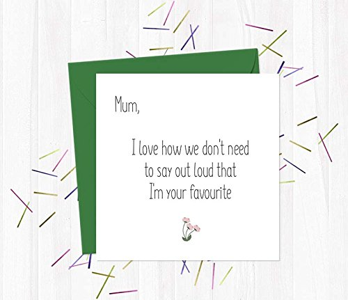 6577c4baee95e Mum, I love how we don't need to say out loud that I'm your favourite -  Funny, Rude & Offensive Mother's Day Card