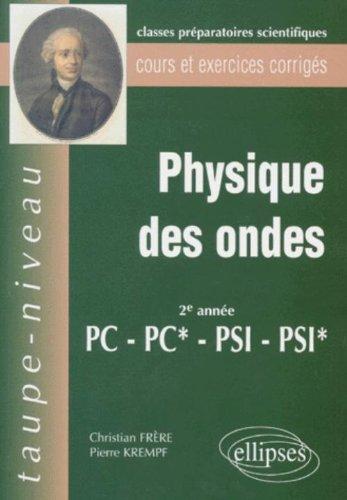 Physique des ondes 2eme annnée PC-PC*-PSI-PSI*: Cours et exercices corrigés