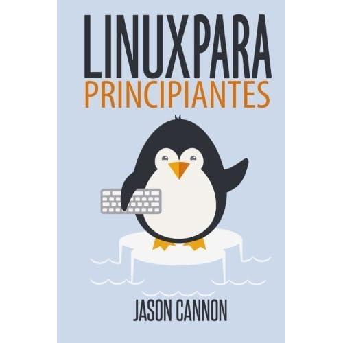 Linux para principiantes: Una introducción al sistema operativo Linux y la línea de comandos (Spanish Edition) by Jason Cannon (2014-05-13)