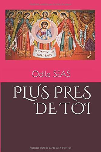 PLUS PRES DE TOI par Mme Odile SEAS