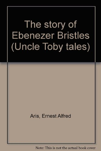 the-story-of-ebenezer-bristles-uncle-toby-tales