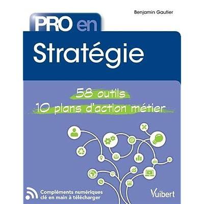 Pro en Stratégie : 58 outils - 10 plans d'action
