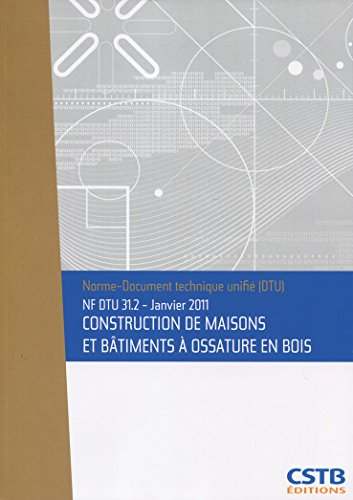 NF DTU 31.2 Janvier 2011 - Construction de maisons et bâtiments à ossature en bois par Cstb