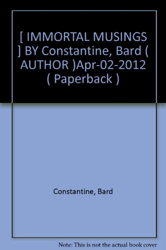 [ IMMORTAL MUSINGS ] BY Constantine, Bard ( AUTHOR )Apr-02-2012 ( Paperback )