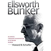 Ellsworth Bunker: Global Troubleshooter, Vietnam Hawk (Adst-Dacor Diplomats and Diplomacy Series)