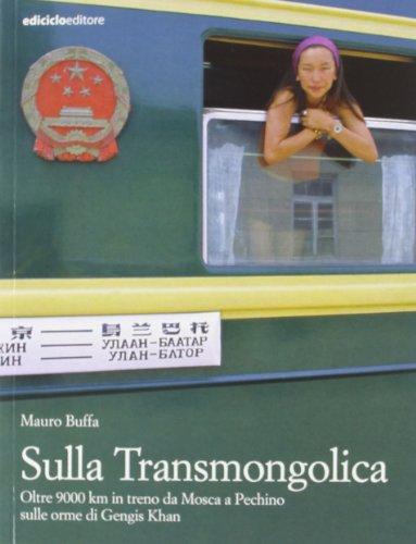Sulla Transmongolica. Oltre 9000 km in treno da Mosca a Pechino sulle orme di Gengis Khan