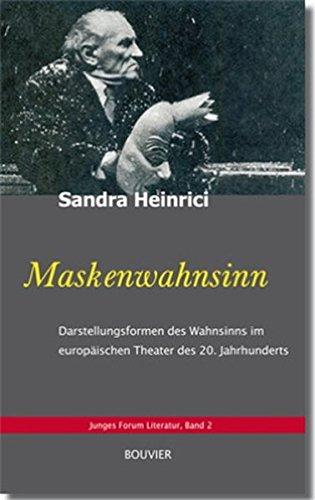 (Maskenwahnsinn: Darstellungsformen des Wahnsinns im europäischen Theater des 20. Jahrhunderts (Junges Forum Literatur))