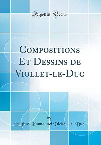 Compositions Et Dessins de Viollet-Le-Duc (Classic Reprint) par Eugene-Emmanuel Viollet-Le-Duc