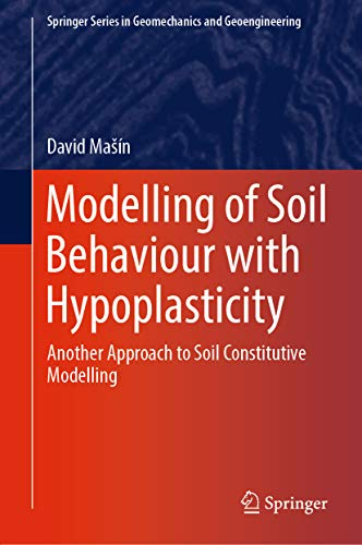 Modelling Of Soil Behaviour With Hypoplasticity: Another Approach To Soil Constitutive Modelling (springer Series In Geomechanics And Geoengineering) por David Mašín Gratis