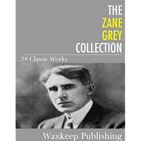The Zane Grey Collection: 38 Classic Works (English Edition)