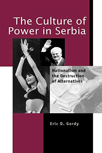 The Culture of Power in Serbia: Nationalism and the Destruction of Alternatives (Post-communist Cultural Studies) (Alternative 2006 Press)