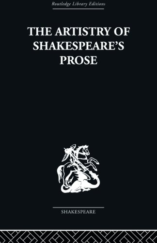 The Artistry of Shakespeare's Prose (Routledge Library Editions--Shakespeare)