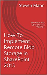 How To Implement Remote Blob Storage in SharePoint 2013 (SharePoint 2013 Solution Series Book 4) (English Edition)