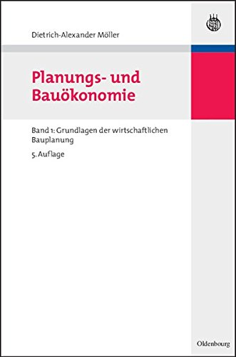 Planungs- und Bauökonomie: Band 1: Grundlagen der wirtschaftlichen Bauplanung (Bauen und Ökonomie)
