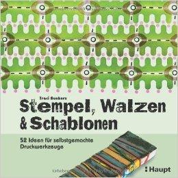 Stempel, Walzen & Schablonen: 52 Ideen für selbstgemachte Druckwerkzeuge ( 8. März 2011 )