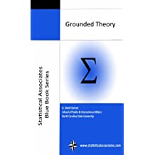 Grounded Theory: 2016 Edition (Statistical Associates Blue Book Series 33) (English Edition)