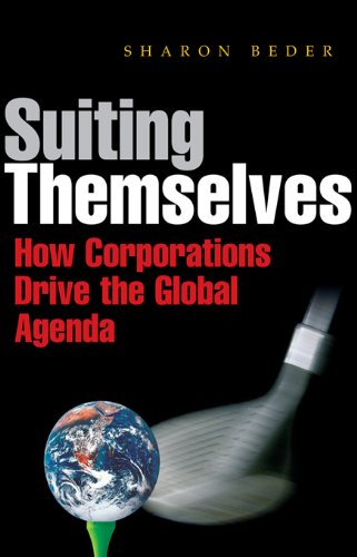 Suiting Themselves: How Corporations Drive the Global Agenda ...