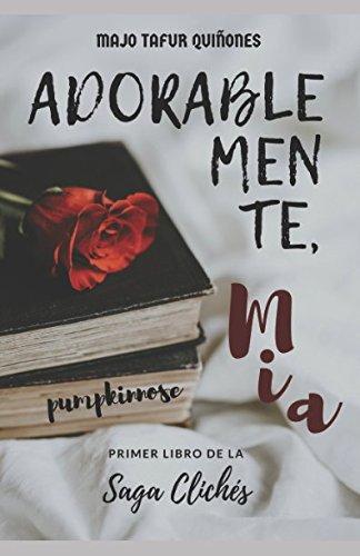Adorablemente, Mia (Clichés) por Maria Jose Tafur Quiñones
