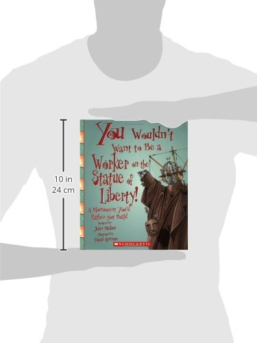 You Wouldnt Want to Be a Worker on the Statue of Liberty!: A Monument Youd Rather Not Build