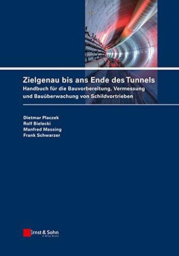 Zielgenau bis ans Ende des Tunnels: Handbuch für die Bauvorbereitung, Vermessung und Bauüberwachung von Schildvortrieben