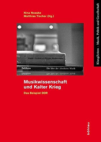 Musikwissenschaft und Kalter Krieg: Das Beispiel DDR (KlangZeiten, Band 7)