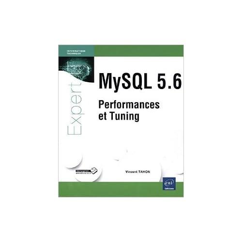 MySQL 5.6 - Performances et Tuning de Vincent TAHON ( 18 août 2014 )