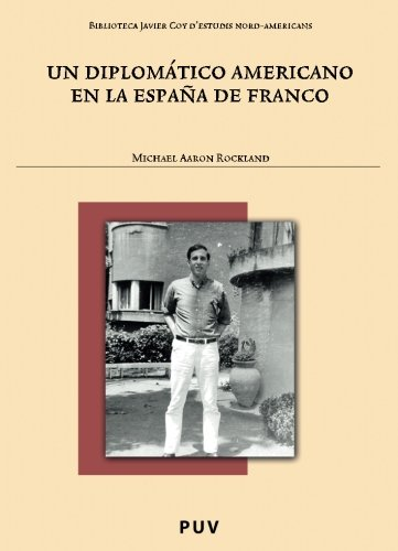 Un diplomático americano en la España de Franco (Biblioteca Javier Coy d'estudis Nord-Americans) por Michael Aaron Rockland