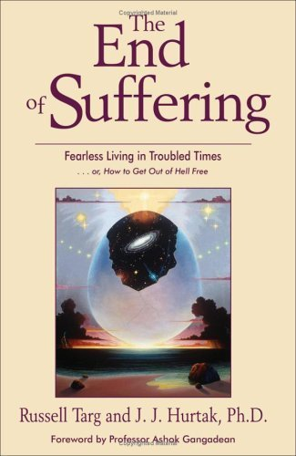 The End of Suffering: Fearless Living in Troubled Times . . or, How to Get Out of Hell Free by Targ, Russell, Hurtak, J. J. (2006) Paperback