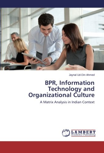 BPR, Information Technology and Organizational Culture: A Matrix Analysis in Indian Context