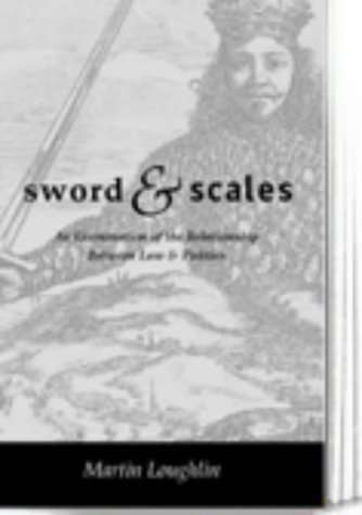 Sword and Scales: An Examination of the Relationship Between Law and Politics by Loughlin, Martin (2000) Paperback