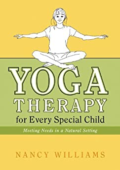 Yoga Therapy for Every Special Child: Meeting Needs in a Natural Setting by [Williams, Nancy]