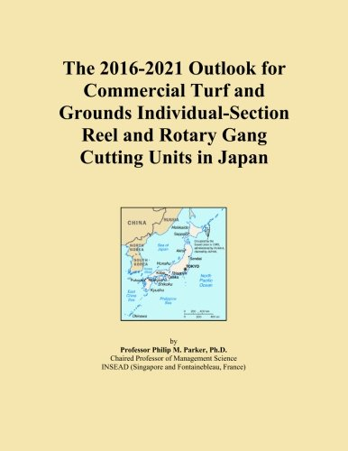 The 2016-2021 Outlook for Commercial Turf and Grounds Individual-Section Reel and Rotary Gang Cutting Units in Japan -